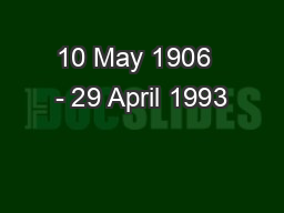 10 May 1906  - 29 April 1993 PowerPoint PPT Presentation