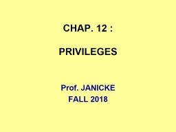 CHAP. 12 : PRIVILEGES Prof. JANICKE