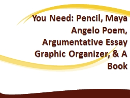 You Need: Pencil, Maya Angelo Poem, Argumentative Essay Graphic Organizer, & A Book