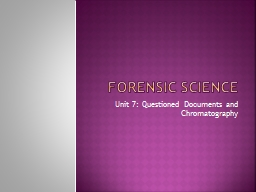 Forensic Science Unit 7: Questioned Documents and Chromatography