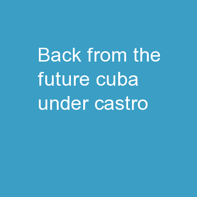 Back from the Future Cuba Under Castro