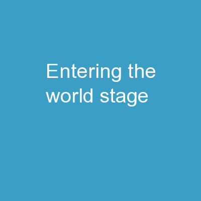 Entering the World Stage PowerPoint PPT Presentation