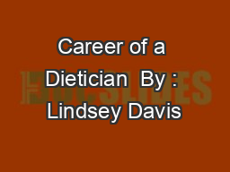 Career of a Dietician  By : Lindsey Davis