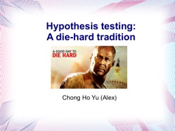 Hypothesis testing:  A die-hard tradition