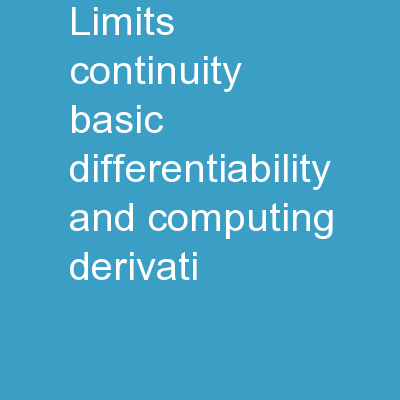 Limits, Continuity,   Basic Differentiability, and Computing Derivati