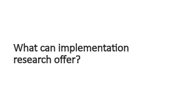 What can implementation research offer?