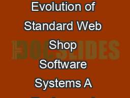 The Open Information Systems Journal      Bentham Open Open Access Evolution of Standard Web Shop Software Systems A Review and Analy sis of Literature and Market Surveys Matthias F