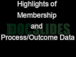 Highlights of Membership and Process/Outcome Data