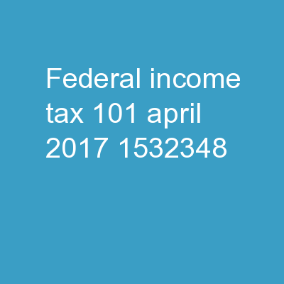 Federal Income Tax 101 April 2017 PowerPoint PPT Presentation