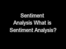 Sentiment Analysis What is Sentiment Analysis? PowerPoint PPT Presentation
