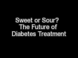 Sweet or Sour?  The Future of Diabetes Treatment