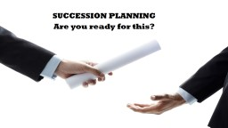 SUCCESSION PLANNING Are you ready for this?