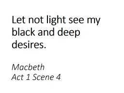 Let not light see my black and deep desires.