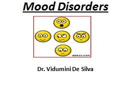 Mood Disorders Dr.  Vidumini