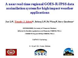 A  near real time regional GOES-R/JPSS data assimilation system for high impact weather application