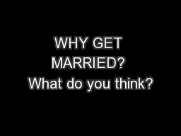 WHY GET MARRIED? What do you think?