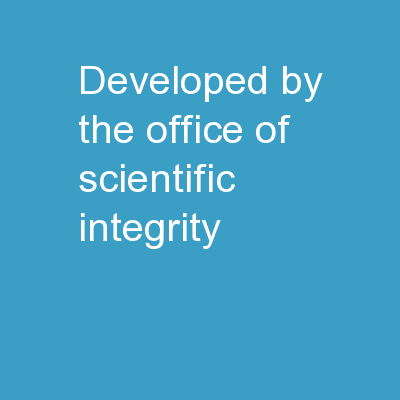 Developed by the  Office of Scientific Integrity
