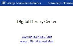 Digital Library Center www.uflib.ufl.edu/ufdc