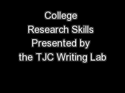 College Research Skills Presented by the TJC Writing Lab