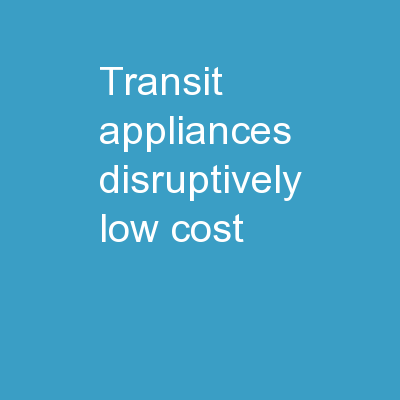 Transit Appliances Disruptively Low-cost