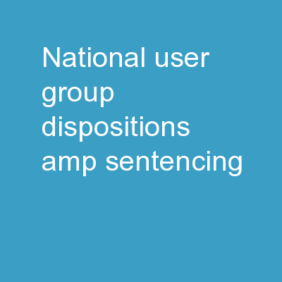 National User Group Dispositions & Sentencing