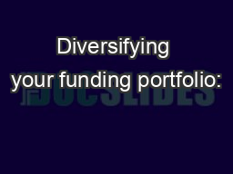 Diversifying your funding portfolio: PowerPoint PPT Presentation