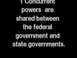 1 Concurrent powers  are shared between the federal government and state governments.