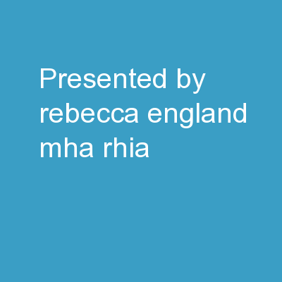 Presented by  Rebecca England, MHA, RHIA, PowerPoint Presentation, PPT - DocSlides