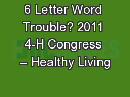 6 Letter Word Trouble? 2011 4-H Congress – Healthy Living