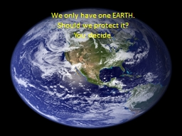 We only have one EARTH. Should we protect it?