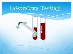 Laboratory Testing Information Regarding Lab Testing can be found on the Intranet