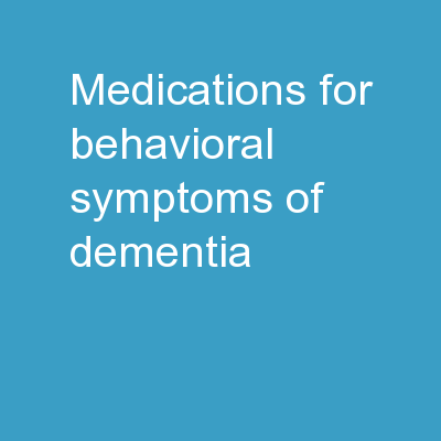 Medications for Behavioral Symptoms of Dementia