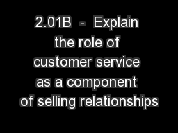 2.01B  -  Explain the role of customer service as a component of selling relationships