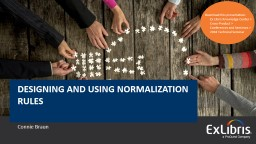 Connie Braun DESIGNING AND USING NORMALIZATION RULES