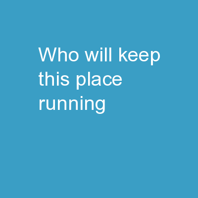 Who Will Keep this Place Running? PowerPoint PPT Presentation