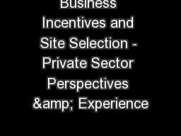Business Incentives and Site Selection - Private Sector Perspectives & Experience