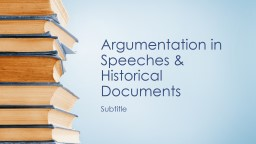 Argumentation in Speeches & Historical Documents