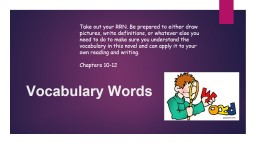 Vocabulary Words Take out your RRN. Be prepared to either draw pictures, write definitions, or what