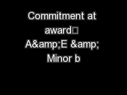 Commitment at award	 A&E & Minor b