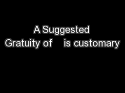 A Suggested Gratuity of    is customary