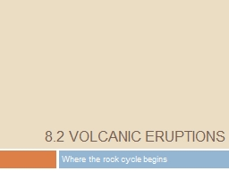 8.2 Volcanic Eruptions Where the rock cycle begins