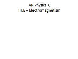 AP Physics C III.E – Electromagnetism PowerPoint PPT Presentation