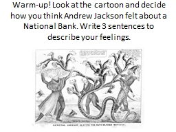 Warm-up! Look at the cartoon and decide how you think Andrew Jackson felt about a National Bank. Wr