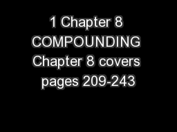 1 Chapter 8 COMPOUNDING Chapter 8 covers pages 209-243