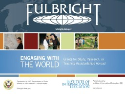 fulbright.state.gov Sponsored by: U.S. Department of State