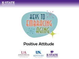 Positive Attitude May you all make it to a healthy 100 and a half!