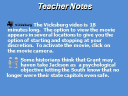 Vicksburg Teacher Notes 		The Vicksburg video is 18 minutes long.  The option to view the movie app