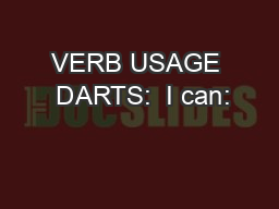 VERB USAGE  DARTS:  I can: