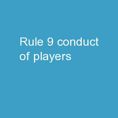Rule 9  Conduct of Players