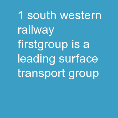 1 South Western Railway FirstGroup is a leading surface transport group